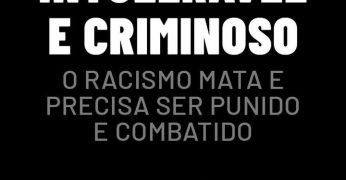 Intolerável e criminoso: o racismo mata e precisa ser punido e combatido