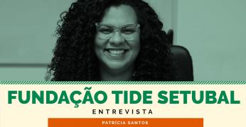 É imprescindível que o debate de geração de empregos compreenda raça e gênero - Fundação Tide Setubal entrevista Patrícia Santos