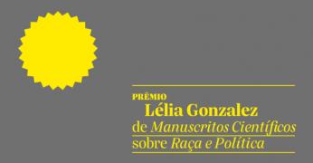 Prêmio Lélia Gonzalez de Manuscritos Científicos Sobre Raça e Política fomenta pesquisas de acadêmicos negros