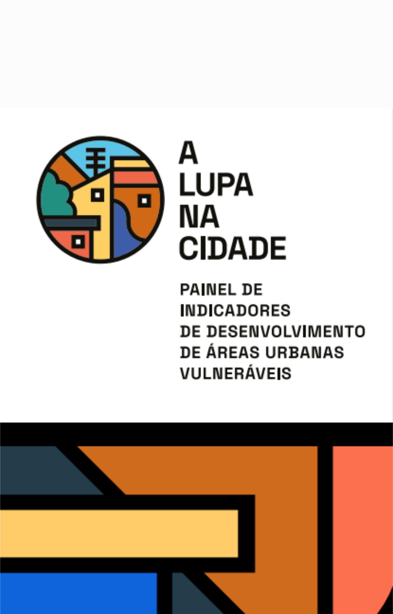 A Lupa na Cidade - Painel de Indicadores de Desenvolvimento de Áreas Urbanas Vulneráveis